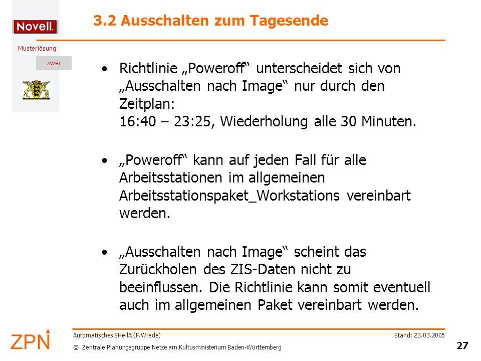 """zwei © Zentrale Planungsgruppe Netze am Kultusministerium Baden-Württemberg Musterlösung Stand: 23.03.2005 27 Automatisches SHeilA (F.Wrede) 3.2 Ausschalten zum Tagesende Richtlinie """"Poweroff unterscheidet sich von """"Ausschalten nach Image nur durch den Zeitplan: 16:40 – 23:25, Wiederholung alle 30 Minuten."""