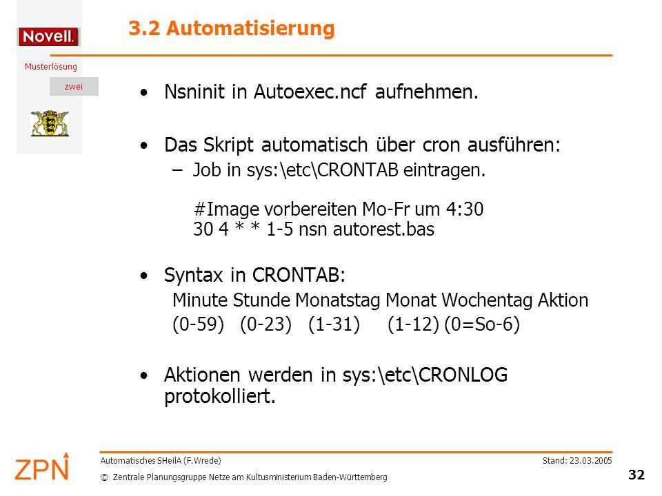 zwei © Zentrale Planungsgruppe Netze am Kultusministerium Baden-Württemberg Musterlösung Stand: 23.03.2005 32 Automatisches SHeilA (F.Wrede) 3.2 Automatisierung Nsninit in Autoexec.ncf aufnehmen.