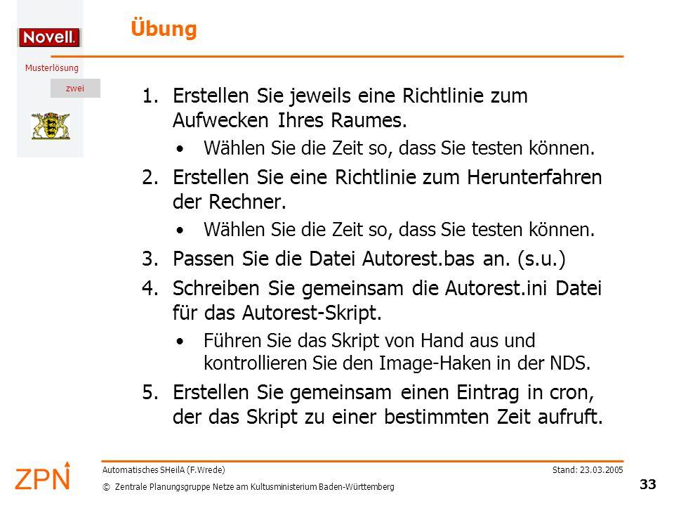 zwei © Zentrale Planungsgruppe Netze am Kultusministerium Baden-Württemberg Musterlösung Stand: 23.03.2005 33 Automatisches SHeilA (F.Wrede) Übung 1.Erstellen Sie jeweils eine Richtlinie zum Aufwecken Ihres Raumes.
