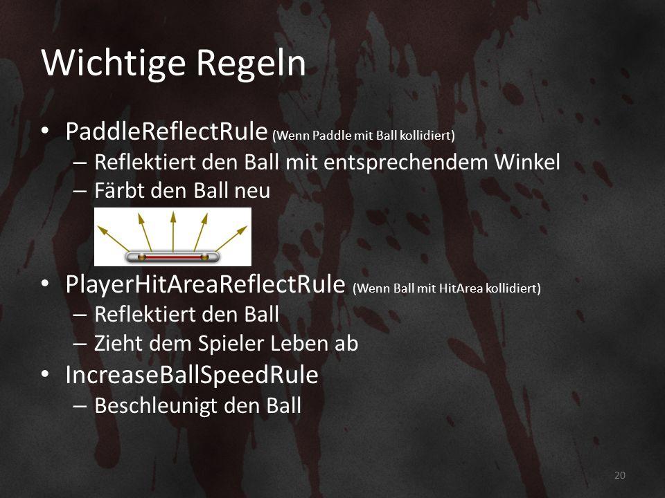 Wichtige Regeln PaddleReflectRule (Wenn Paddle mit Ball kollidiert) – Reflektiert den Ball mit entsprechendem Winkel – Färbt den Ball neu PlayerHitAreaReflectRule (Wenn Ball mit HitArea kollidiert) – Reflektiert den Ball – Zieht dem Spieler Leben ab IncreaseBallSpeedRule – Beschleunigt den Ball 20