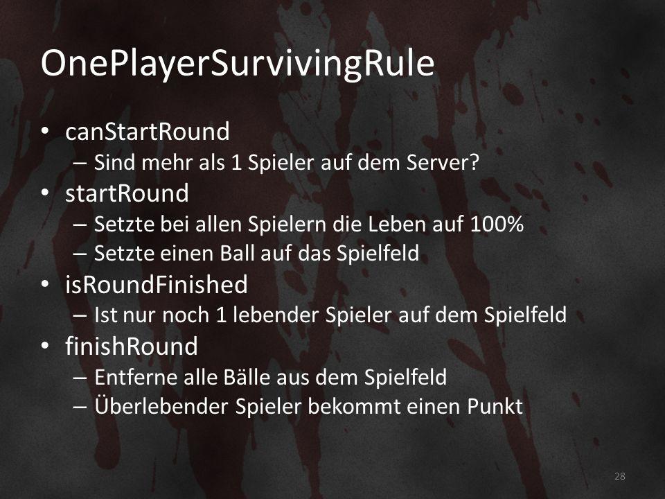 OnePlayerSurvivingRule canStartRound – Sind mehr als 1 Spieler auf dem Server.