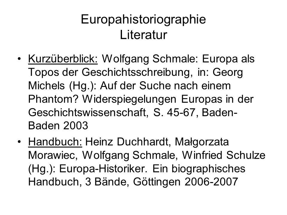 Europahistoriographie Literatur Kurzüberblick: Wolfgang Schmale: Europa als Topos der Geschichtsschreibung, in: Georg Michels (Hg.): Auf der Suche nach einem Phantom.