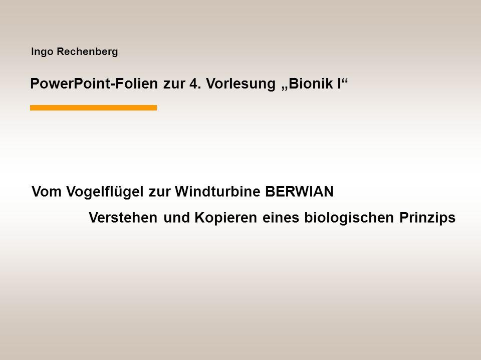 """Ingo Rechenberg PowerPoint-Folien zur 4. Vorlesung """"Bionik I"""" Vom Vogelflügel zur Windturbine BERWIAN Verstehen und Kopieren eines biologischen Prinzi"""