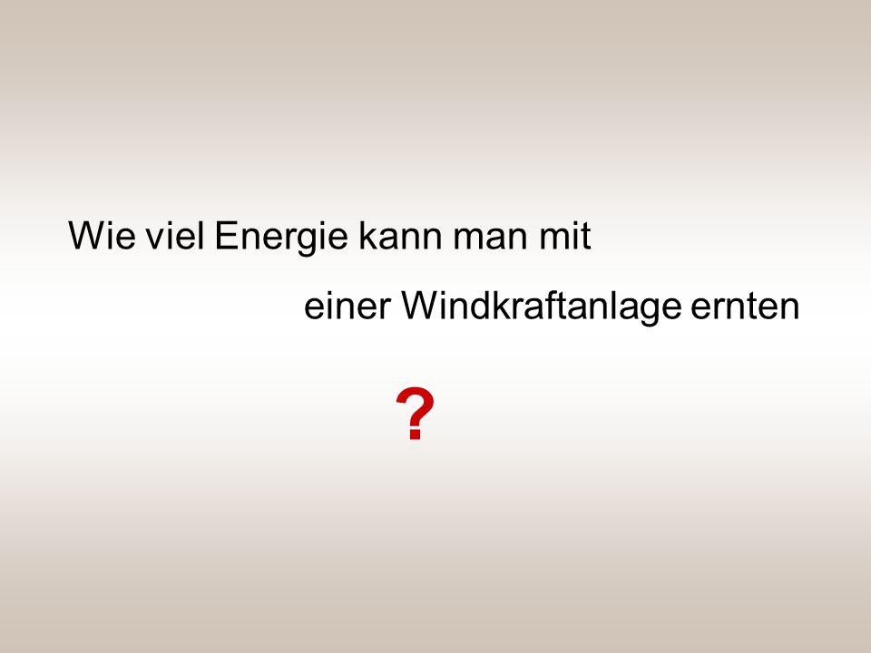 Wie viel Energie kann man mit einer Windkraftanlage ernten ?