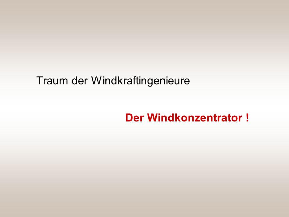 Traum der Windkraftingenieure Der Windkonzentrator !