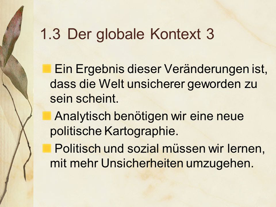 1.3Der globale Kontext 3 Ein Ergebnis dieser Veränderungen ist, dass die Welt unsicherer geworden zu sein scheint.