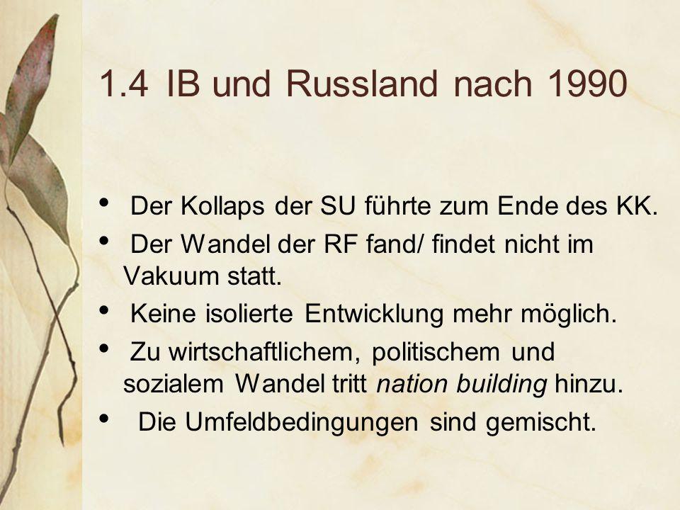 1.4IB und Russland nach 1990 Der Kollaps der SU führte zum Ende des KK.