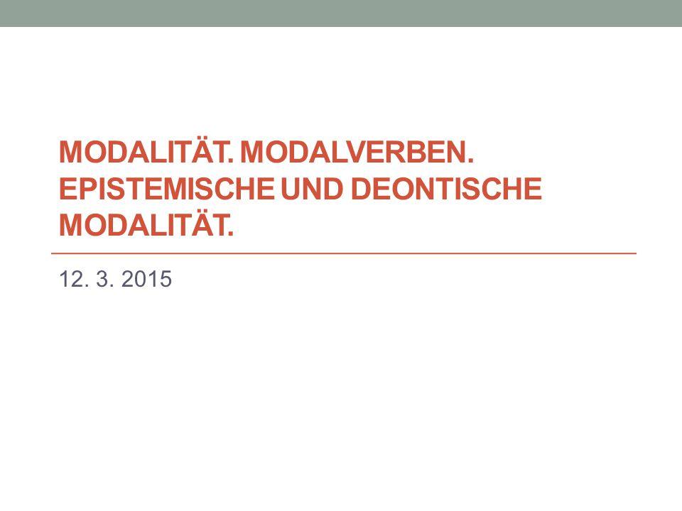 Modalität drückt Verhältnis des Satzes zur Faktizität aus Modalitätsmittel: Modus des Verbs Modalverben Modalverbähnliche Verben Modale Infinitive Modaladjektive /-prädikative Modaladverbien Modalsätze Modalpartikeln Modalwörter Passivparaphrasen Gerundiv