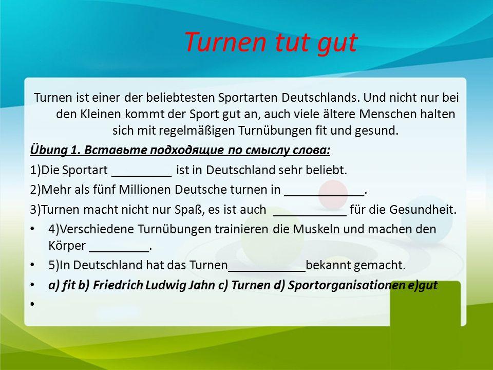 Turnen tut gut Turnen ist einer der beliebtesten Sportarten Deutschlands.