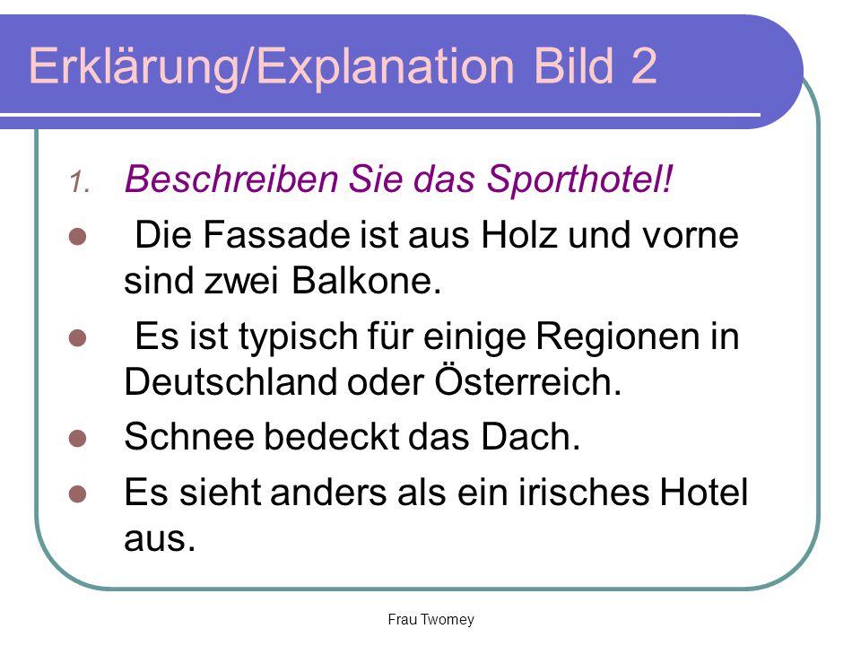 Erklärung/Explanation Bild 2 1. Beschreiben Sie das Sporthotel! Die Fassade ist aus Holz und vorne sind zwei Balkone. Es ist typisch für einige Region