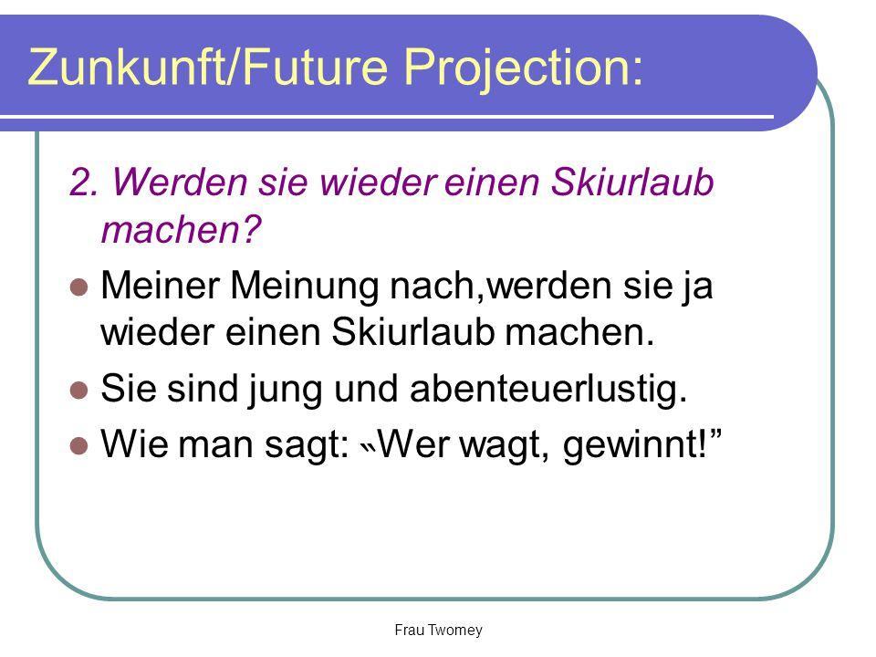 Zunkunft/Future Projection: 2. Werden sie wieder einen Skiurlaub machen? Meiner Meinung nach,werden sie ja wieder einen Skiurlaub machen. Sie sind jun