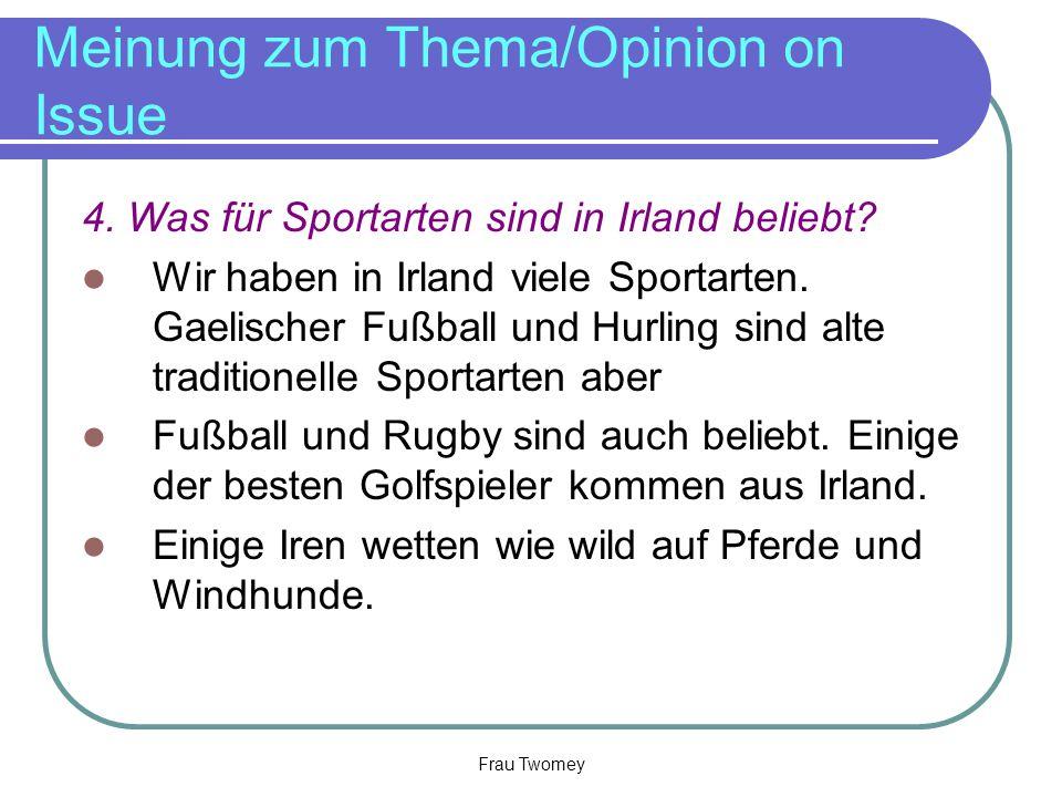 Meinung zum Thema/Opinion on Issue 4. Was für Sportarten sind in Irland beliebt? Wir haben in Irland viele Sportarten. Gaelischer Fußball und Hurling