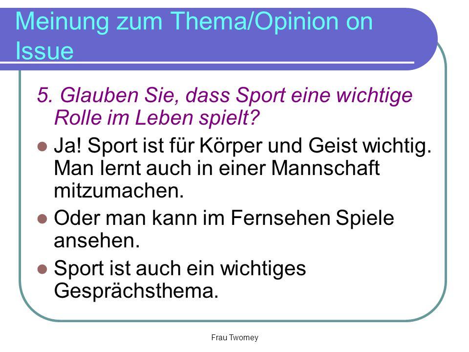 Meinung zum Thema/Opinion on Issue 5. Glauben Sie, dass Sport eine wichtige Rolle im Leben spielt? Ja! Sport ist für Körper und Geist wichtig. Man ler
