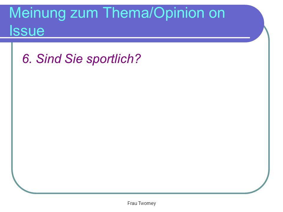 Meinung zum Thema/Opinion on Issue 6. Sind Sie sportlich? Frau Twomey