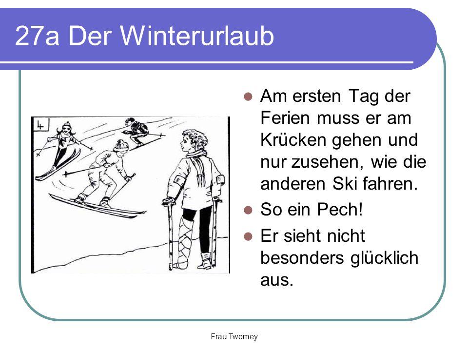 27a Der Winterurlaub Am ersten Tag der Ferien muss er am Krücken gehen und nur zusehen, wie die anderen Ski fahren. So ein Pech! Er sieht nicht besond