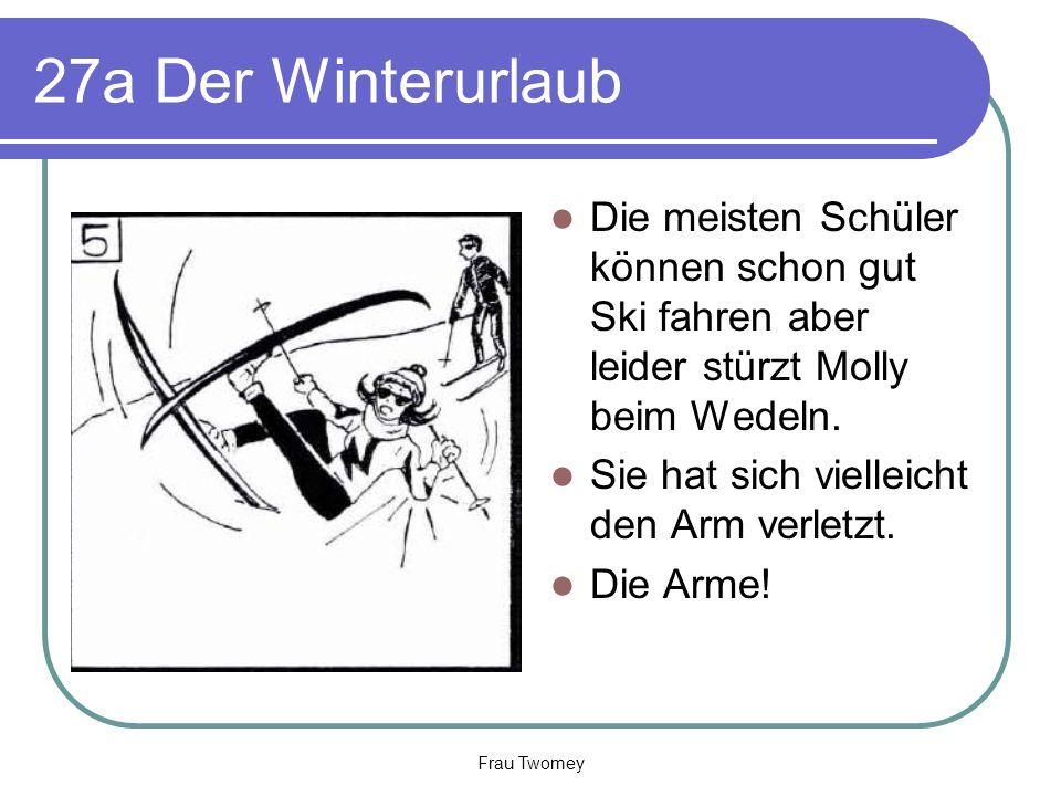 27a Der Winterurlaub Die meisten Schüler können schon gut Ski fahren aber leider stürzt Molly beim Wedeln. Sie hat sich vielleicht den Arm verletzt. D