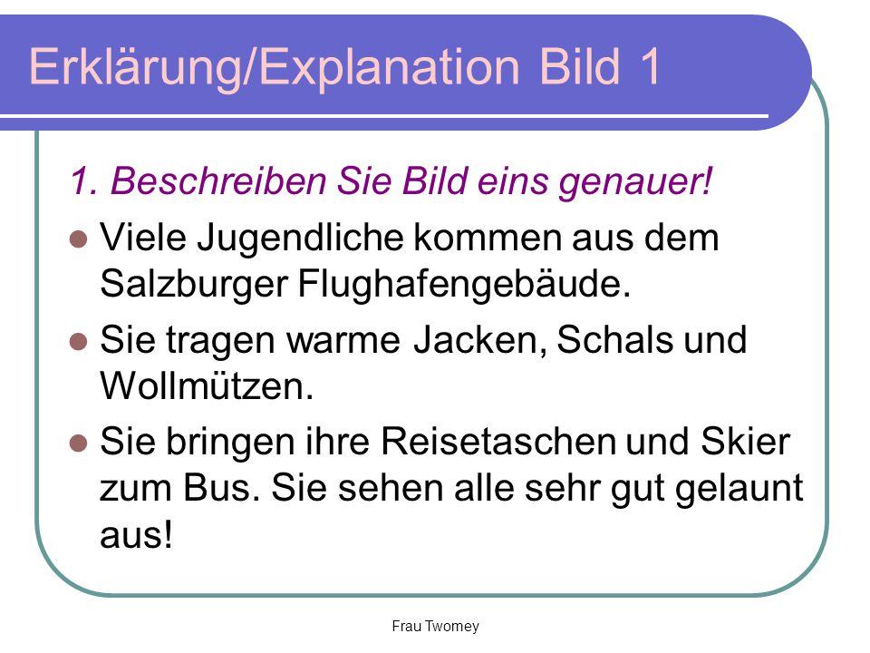 Erklärung/Explanation Bild 1 1. Beschreiben Sie Bild eins genauer! Viele Jugendliche kommen aus dem Salzburger Flughafengebäude. Sie tragen warme Jack