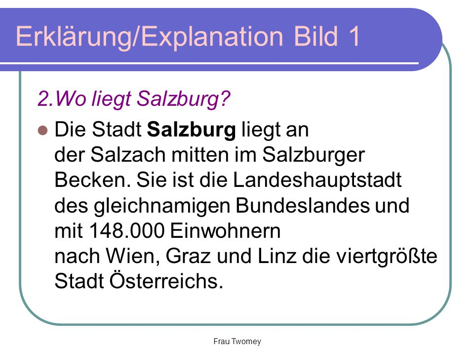 2.Wo liegt Salzburg.Die Stadt Salzburg liegt an der Salzach mitten im Salzburger Becken.