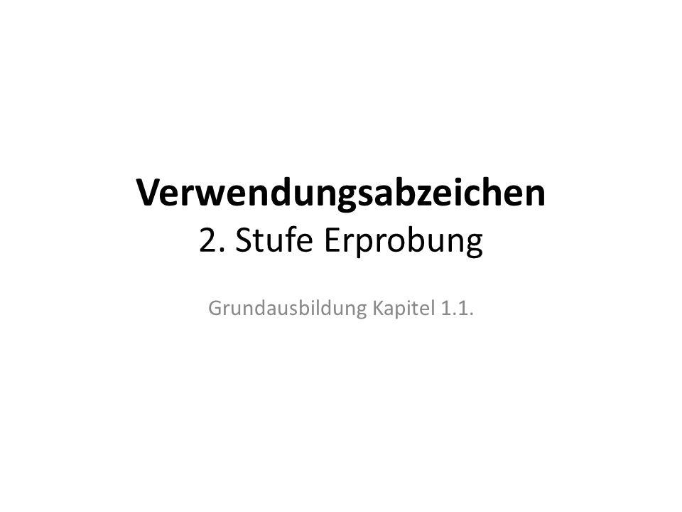 Verwendungsabzeichen 2. Stufe Erprobung Grundausbildung Kapitel 1.1.