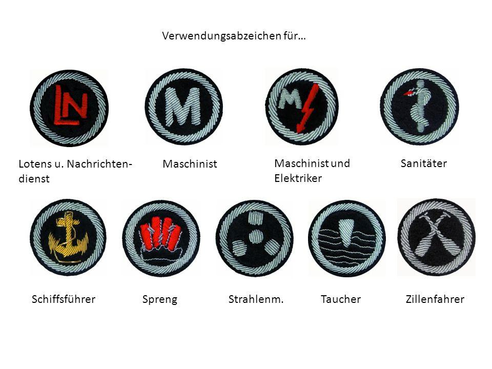 Verwendungsabzeichen für… Lotens u. Nachrichten- dienst Maschinist Maschinist und Elektriker Sanitäter SchiffsführerSprengZillenfahrerStrahlenm.Tauche