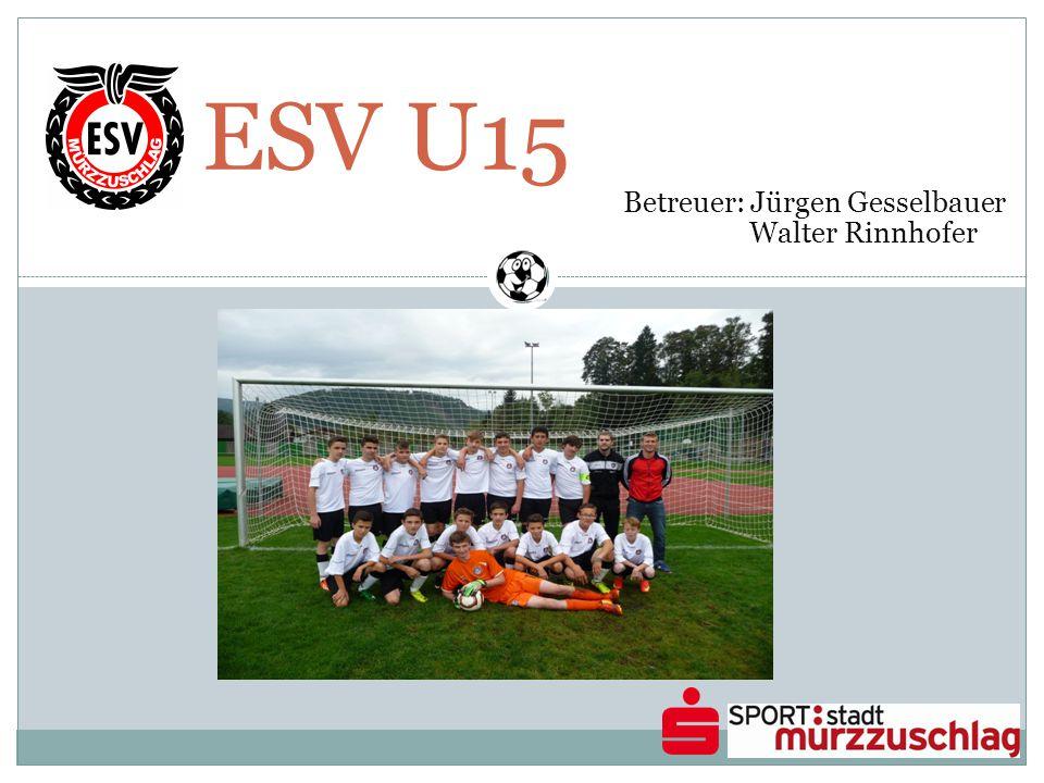 ESV U15 Betreuer: Jürgen Gesselbauer Walter Rinnhofer