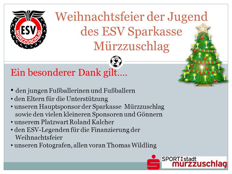 Weihnachtsfeier der Jugend des ESV Sparkasse Mürzzuschlag Ein besonderer Dank gilt…. den jungen Fußballerinen und Fußballern den Eltern für die Unters