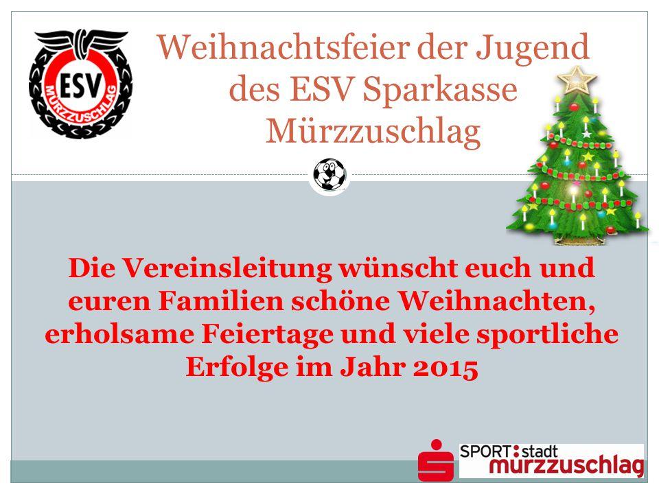 Weihnachtsfeier der Jugend des ESV Sparkasse Mürzzuschlag Die Vereinsleitung wünscht euch und euren Familien schöne Weihnachten, erholsame Feiertage und viele sportliche Erfolge im Jahr 2015