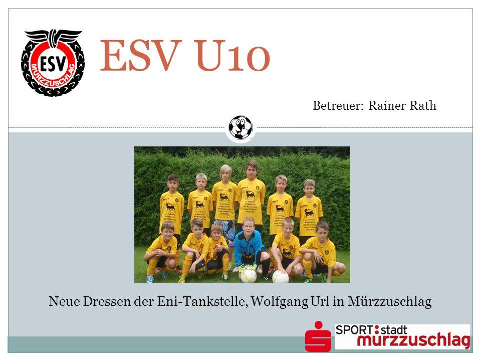 ESV U10 Betreuer: Sepp Narnhofer 14 Spiele, 10 Siege und 2 Remis, Tordifferenz 85 : 15 Beachtlicher 2.