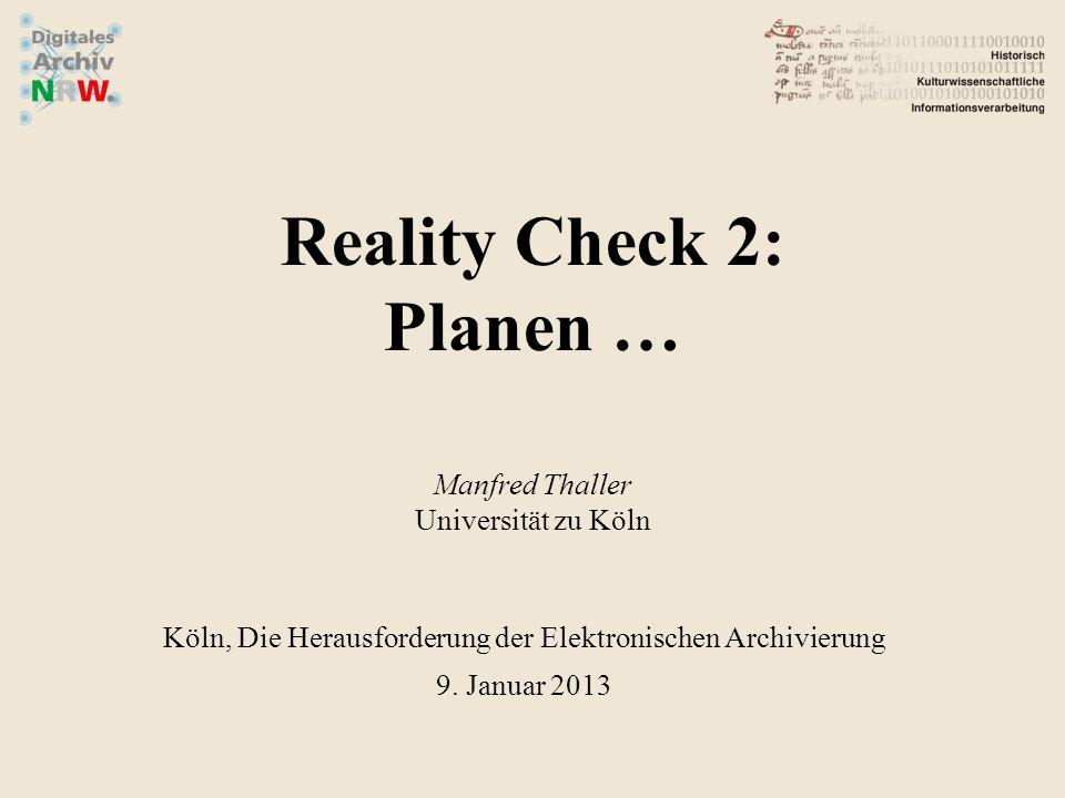 Reality Check 2: Planen … Manfred Thaller Universität zu Köln Köln, Die Herausforderung der Elektronischen Archivierung 9.
