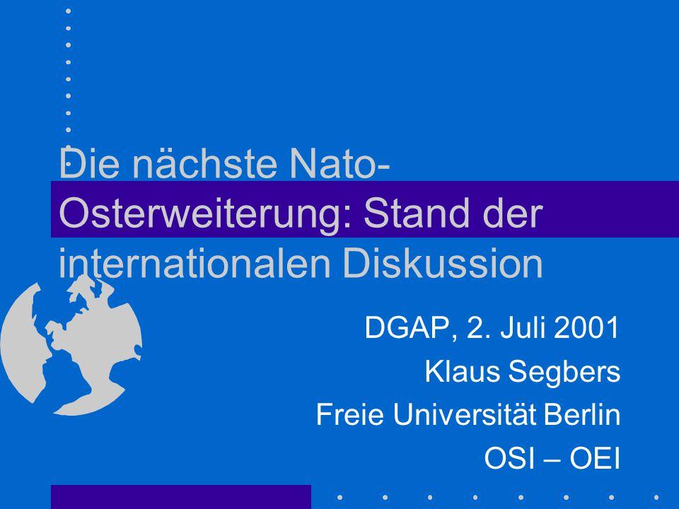 Die nächste Nato- Osterweiterung: Stand der internationalen Diskussion DGAP, 2. Juli 2001 Klaus Segbers Freie Universität Berlin OSI – OEI