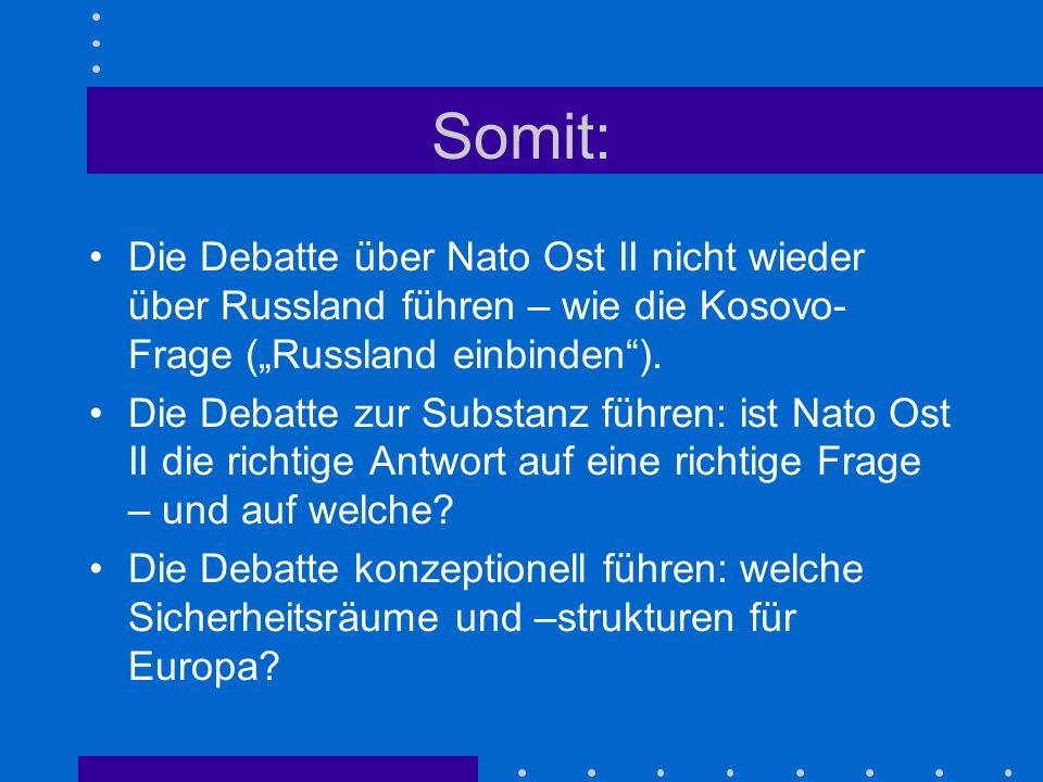 """Somit: Die Debatte über Nato Ost II nicht wieder über Russland führen – wie die Kosovo- Frage (""""Russland einbinden""""). Die Debatte zur Substanz führen:"""