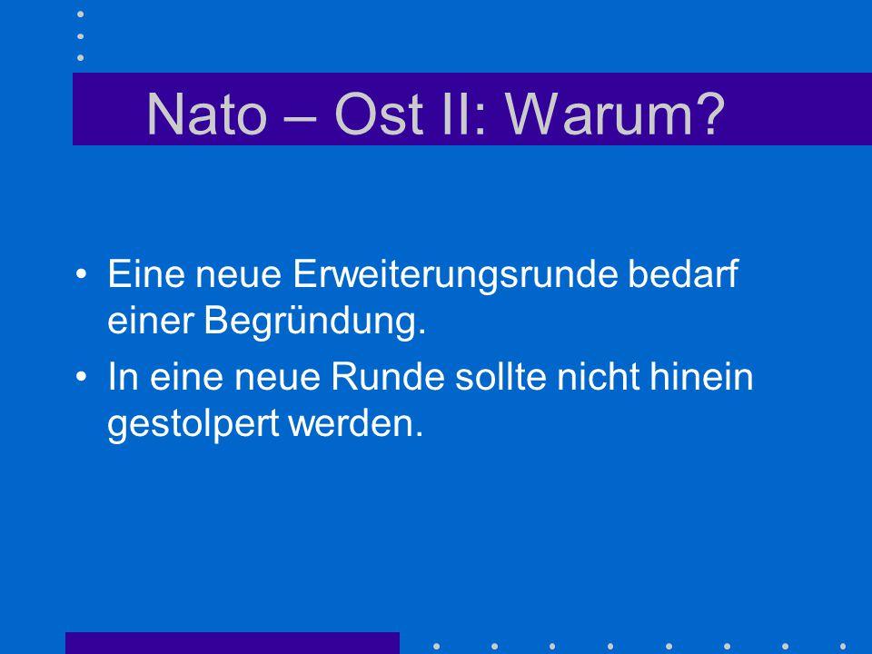 Nato – Ost II: Warum? Eine neue Erweiterungsrunde bedarf einer Begründung. In eine neue Runde sollte nicht hinein gestolpert werden.