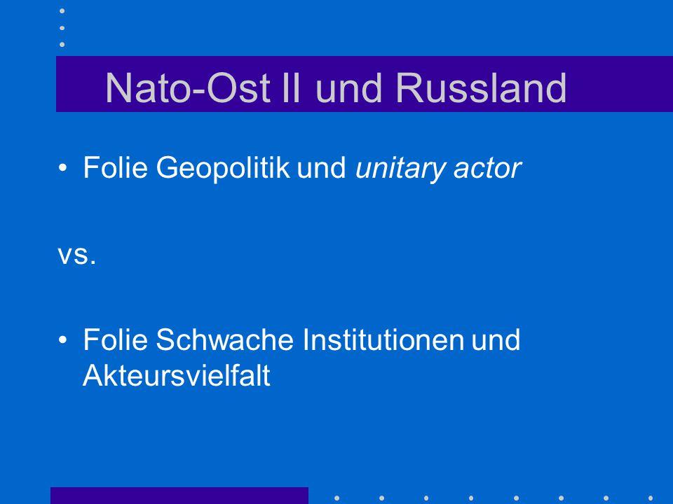 Geopolitisches Denken Gäbe es eine konsistente russische Führung in einem kohärenten Staat mit klaren aussenpolitischen Prioritäten, hätte diese Führung gute Gründe, gegen eine Nato- Ostausdehnung II zu agieren.