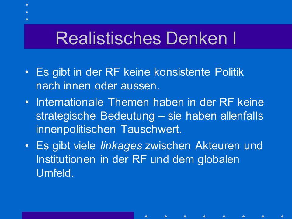 Realistisches Denken I Es gibt in der RF keine konsistente Politik nach innen oder aussen. Internationale Themen haben in der RF keine strategische Be