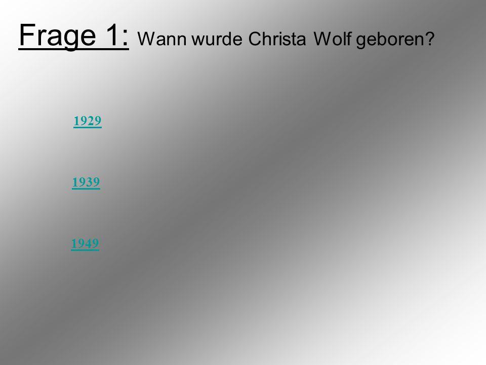 Frage 1: Wann wurde Christa Wolf geboren? 1929 1939 1949