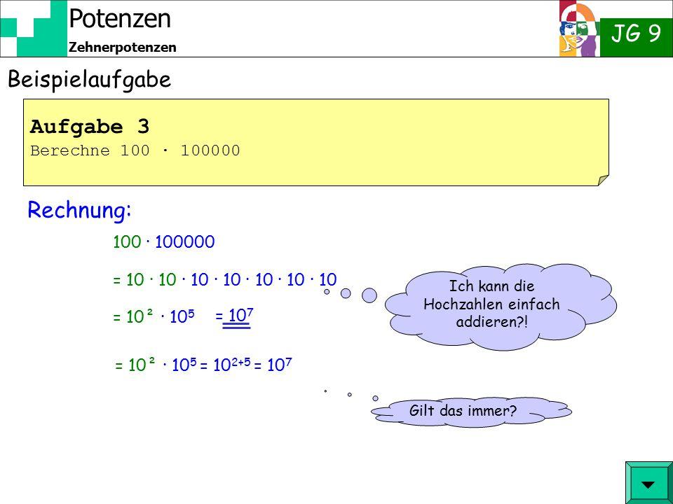 Potenzen JG 9 Zehnerpotenzen Beispielaufgabe 10000000 = Rechnung: Aufgabe 2 Schreibe als Zehnerpotenz: 10000000  10 7