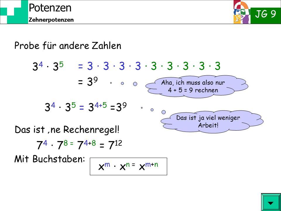 Potenzen JG 9 Zehnerpotenzen Beispielaufgabe 100 · 100000 Rechnung: Aufgabe 3 Berechne 100 · 100000  = 10 7 = 10 · 10 · 10 · 10 · 10 · 10 · 10 = 10²