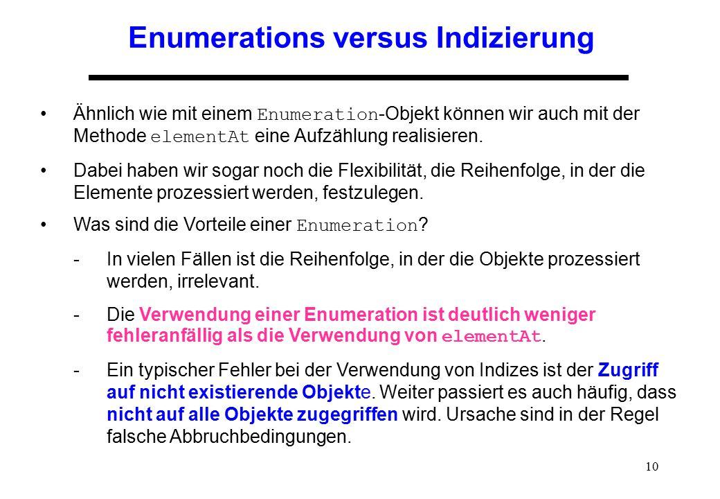 10 Enumerations versus Indizierung Ähnlich wie mit einem Enumeration -Objekt können wir auch mit der Methode elementAt eine Aufzählung realisieren. Da