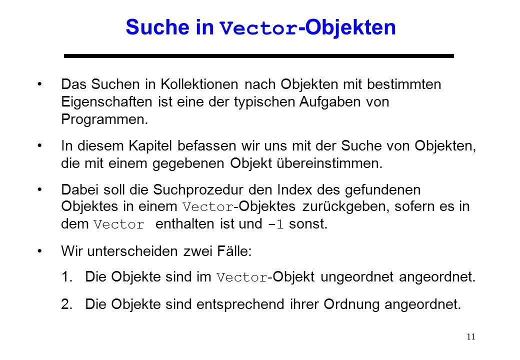11 Suche in Vector -Objekten Das Suchen in Kollektionen nach Objekten mit bestimmten Eigenschaften ist eine der typischen Aufgaben von Programmen. In