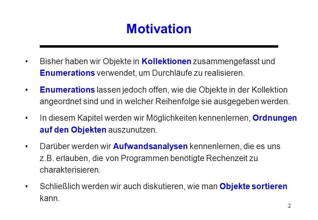 2 Motivation Bisher haben wir Objekte in Kollektionen zusammengefasst und Enumerations verwendet, um Durchläufe zu realisieren. Enumerations lassen je