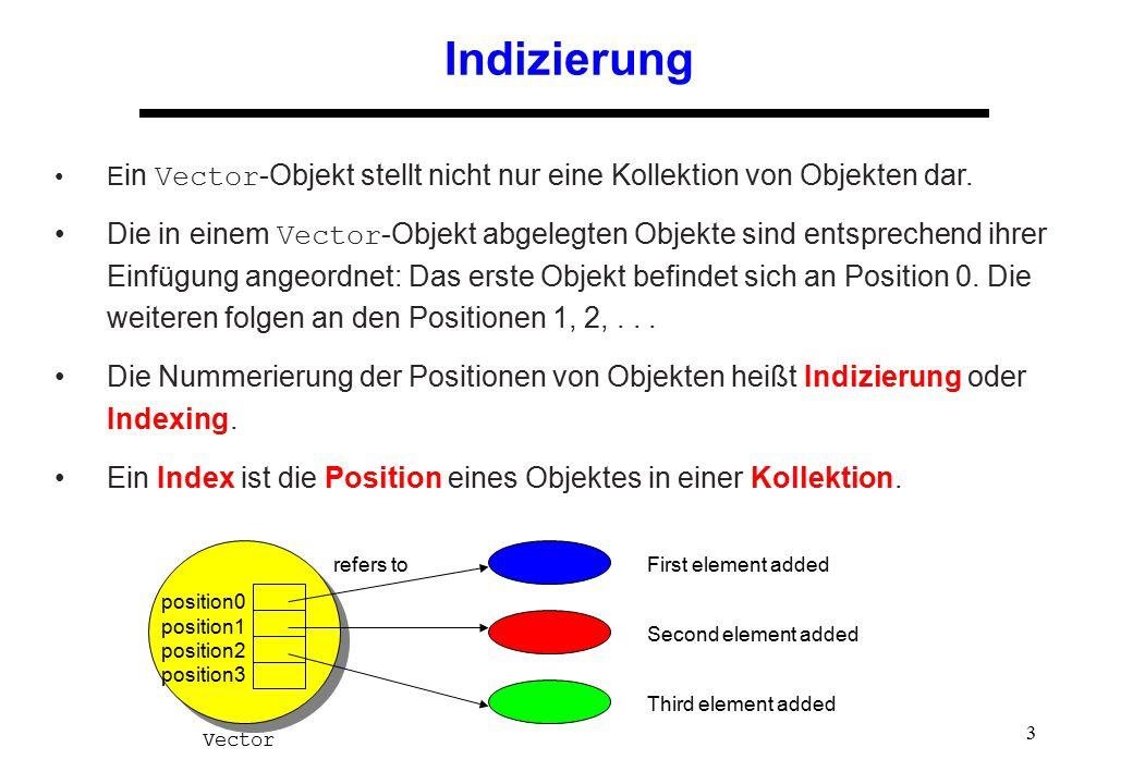3 Indizierung E in Vector -Objekt stellt nicht nur eine Kollektion von Objekten dar. Die in einem Vector -Objekt abgelegten Objekte sind entsprechend