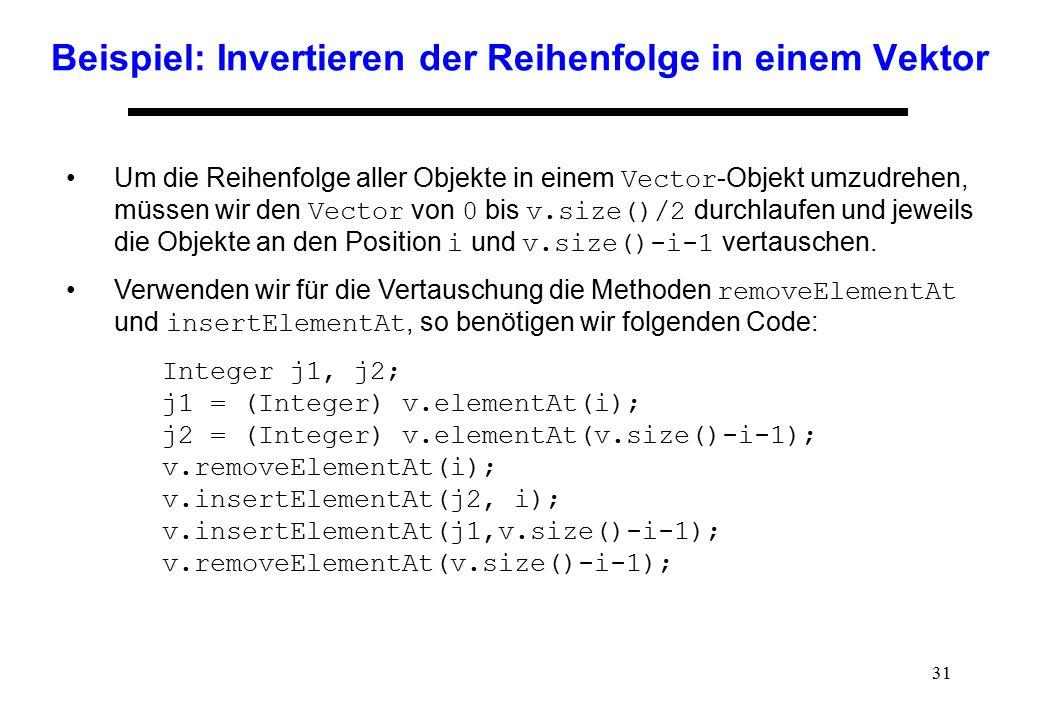 31 Beispiel: Invertieren der Reihenfolge in einem Vektor Um die Reihenfolge aller Objekte in einem Vector -Objekt umzudrehen, müssen wir den Vector vo