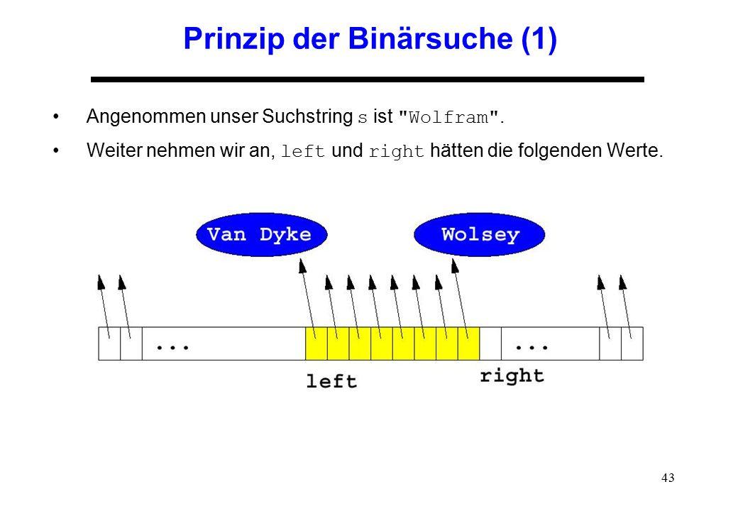 43 Prinzip der Binärsuche (1) Angenommen unser Suchstring s ist