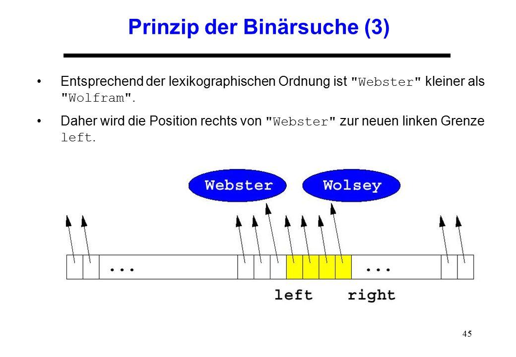 45 Prinzip der Binärsuche (3) Entsprechend der lexikographischen Ordnung ist