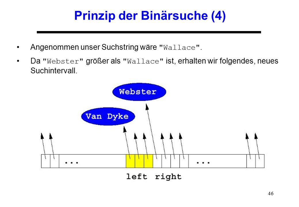 46 Prinzip der Binärsuche (4) Angenommen unser Suchstring wäre