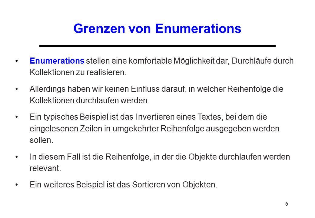 6 Grenzen von Enumerations Enumerations stellen eine komfortable Möglichkeit dar, Durchläufe durch Kollektionen zu realisieren. Allerdings haben wir k