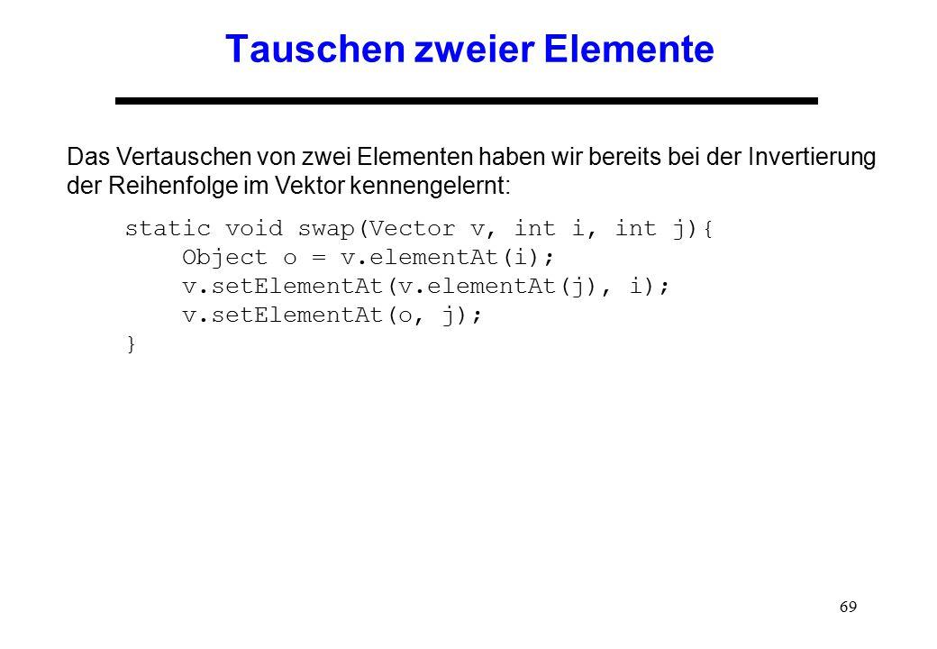 69 Tauschen zweier Elemente Das Vertauschen von zwei Elementen haben wir bereits bei der Invertierung der Reihenfolge im Vektor kennengelernt: static
