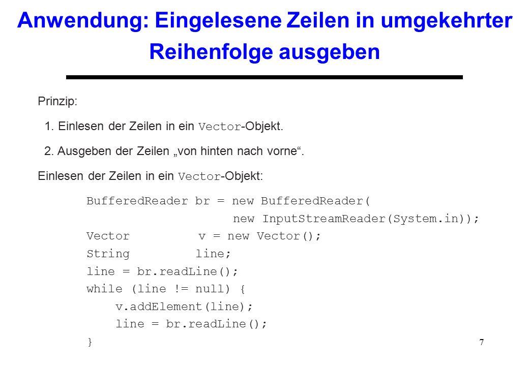 """7 Anwendung: Eingelesene Zeilen in umgekehrter Reihenfolge ausgeben Prinzip: 1. Einlesen der Zeilen in ein Vector -Objekt. 2. Ausgeben der Zeilen """"von"""
