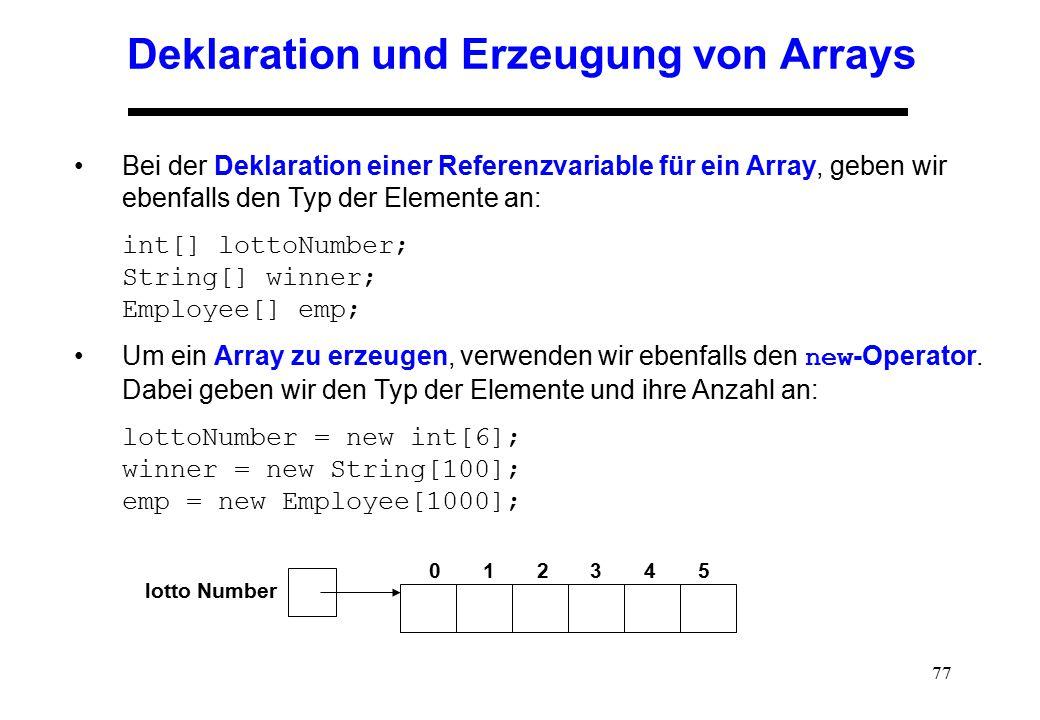 77 Deklaration und Erzeugung von Arrays Bei der Deklaration einer Referenzvariable für ein Array, geben wir ebenfalls den Typ der Elemente an: int[] l