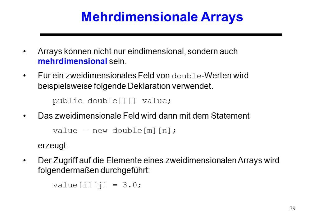 79 Mehrdimensionale Arrays Arrays können nicht nur eindimensional, sondern auch mehrdimensional sein. Für ein zweidimensionales Feld von double -Werte